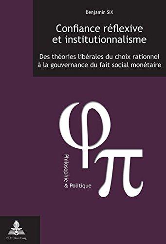 Confiance Réflexive Et Institutionnalisme: Des Théories Libérales Du Choix Rationnel À La Gouvernance Du Fait Social Monétaire