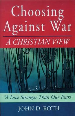 choosing-against-war-a-christian-view-author-john-roth-published-on-october-2002