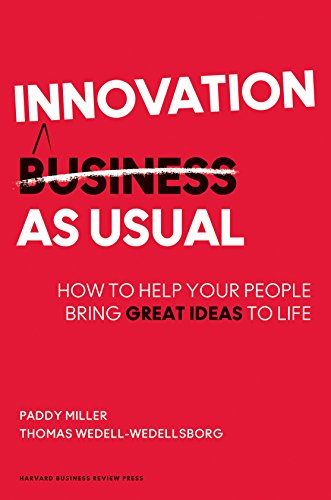 Innovation as Usual: How to Help Your People Bring Great Ideas to Life por Paddy Miller
