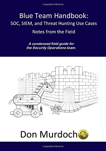 Blue Team Handbook: SOC, SIEM, and Threat Hunting Use Cases: A condensed field guide for the Security Operations team: Volume 2 por GSE #99, Don Murdoch