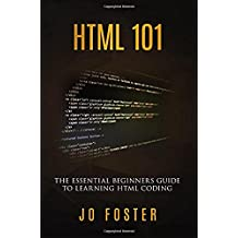 HTML and CSS 101: The Essential Beginner's Guide to Learning HTML Coding (Essential Coding)