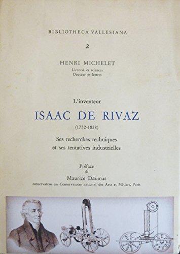 L'inventeur Isaac de Rivaz 1752-1828 : Ses recherches techniques et ses tentatives industrielles par Henri Michelet