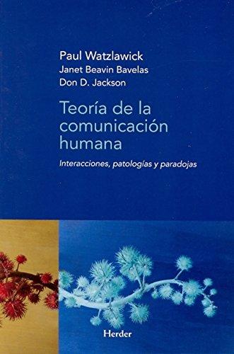Teoría de la comunicación humana: interacciones, patologías y paradojas por Paul Watzlawick