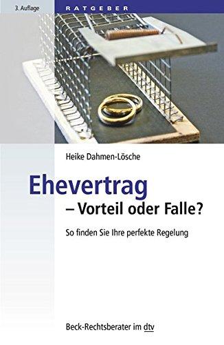 Ehevertrag - Vorteil oder Falle?: So finden Sie Ihre perfekte Regelung (dtv Beck Rechtsberater)