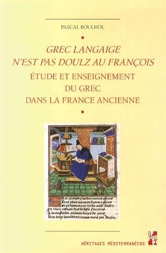 Grec langaige n'est pas doulz au françois : L'étude et l'enseignement du grec dans la France ancienne (IVe siècle - 1530)