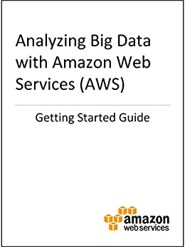 Getting Started Guide: Analyzing Big Data with AWS (English Edition) par [Amazon Web Services]