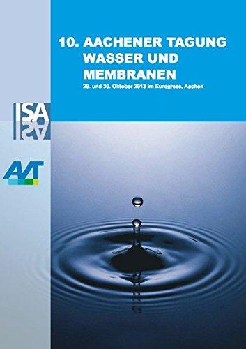 10. Aachener Tagung Wasser und Membranen: Membrantechnik in der Wasseraufbereitung und Abwasserbehandlung -