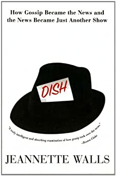 Dish: The Inside Story On The World Of Gossip Became the News and How the News Became Just Another Show by [Walls, Jeannette]