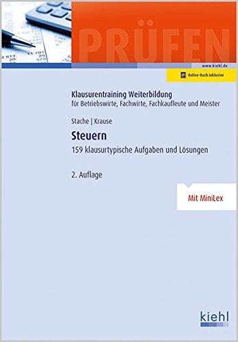 Steuern: 159 klausurtypische Aufgaben und Lösungen. (Klausurentraining Weiterbildung - für Betriebswirte, Fachwirte, Fachkaufleute und Meister)