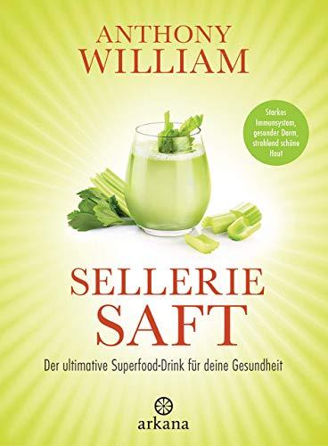Sellerie Saft: Der ultimative Superfood-Drink für deine Gesundheit, von Autor Anthony William