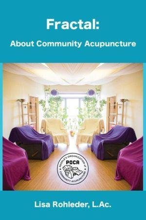 [(Fractal : About Community Acupuncture)] [By (author) Lisa Rohleder L Ac] published on (May, 2013)