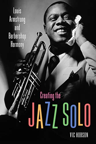 Creating the Jazz Solo: Louis Armstrong and Barbershop Harmony (American Made Music Series) (Boys American Handy Book)