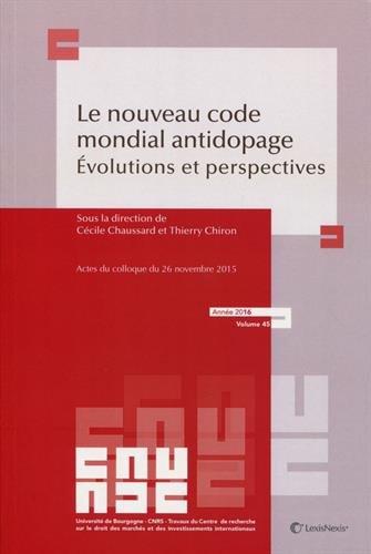 Le nouveau code mondial antidopage - Année 2016 - Volume 45: Evolutions et perspectives. Actes du colloque du 26 novembre 2015.