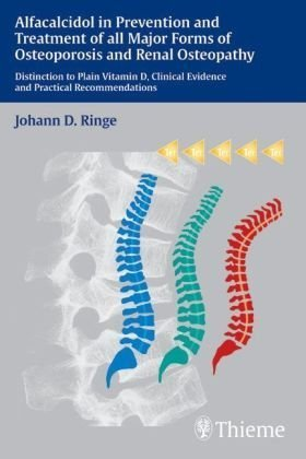 Alfacalcidol in Prevention and Treatment of all Major Forms  of Osteoporosis and Renal Osteopathy: Distinction to Plain Vitamin D, Clinical Evidence and Practical Recommendations