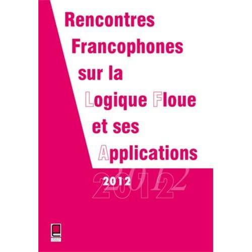 LFA 2012 Rencontres Francophones sur la Logique Floue et ses Applications 15 et 16 novembre 2012 Compiègne, France