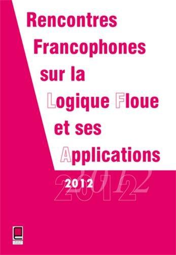 LFA 2012 Rencontres Francophones sur la Logique Floue et ses Applications 15 et 16 novembre 2012 Compiègne, France par Collectif