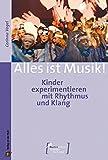 Alles ist Musik!: Kinder experimentieren mit Rhythmus und Klang (Mus-e Edition - Künstler für Kinder)