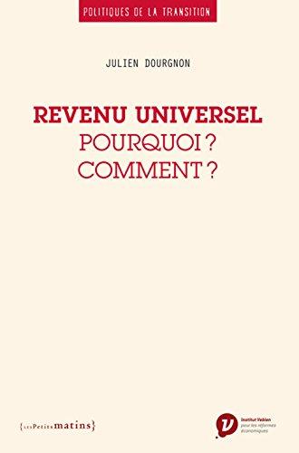 Revenu universel : pourquoi ? Comment ? / Julien Dourgnon.- Paris : Les petits matins , DL 2017, cop. 2017