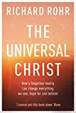 The The Universal Christ:: How a Forgotten Reality Can Change Everything We See, Hope For, and Believe