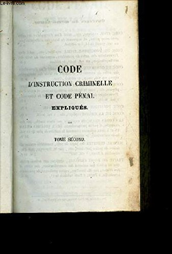 CODE D'INSTRUCTION CRIMINELLE ET CODE PENAL - TOME II / code pénal expliqué par ses motifs, par de sexemples et par la jurisprudence, avec la solution, sous chaque article, des difficulté, ainsi que des principes questions que présente le texte, et al déf