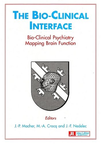 The bio-clinical interface : Bio-clinical psychiatry mapping brain function, ed. proceedings of the Bio-clinical interface conferences, held in Rouffach, France, between 1992 and 1994 par J-.P. Macher