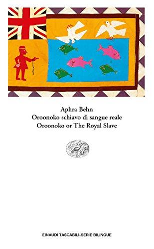 Oroonoko or The Royal Slave. Oroonoko schiavo di sangue reale: Una storia vera (Einaudi tascabili.Serie bilingue Vol. 542)