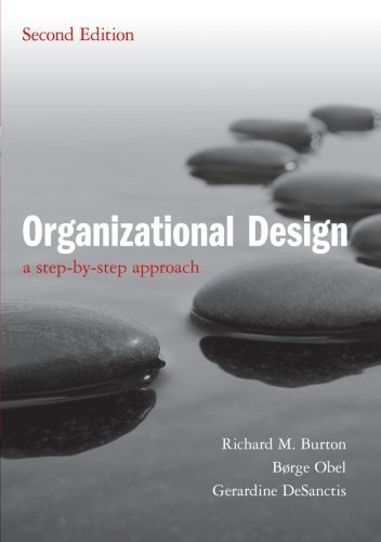 Organizational Design: A Step-by-Step Approach 2nd (second) Edition by Burton, Richard M., Obel, Børge, DeSanctis, Gerardine published by Cambridge University Press (2011)
