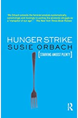 Hunger Strike: The Anorectic's Struggle as a Metaphor for our Age Kindle Edition
