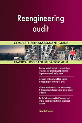 Reengineering audit All-Inclusive Self-Assessment - More than 700 Success Criteria, Instant Visual Insights, Comprehensive Spreadsheet Dashboard, Auto-Prioritized for Quick Results