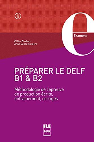 Préparer le DELF B1 et B2 : Méthodologie de l'épreuve de production écrite, entraînements, corrigés
