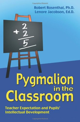 Pygmalion in the Classroom: Teacher Expectation and Pupil's Intellectual Development