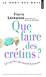 Que faire des crétins ? : Les Perles du Grand Larousse