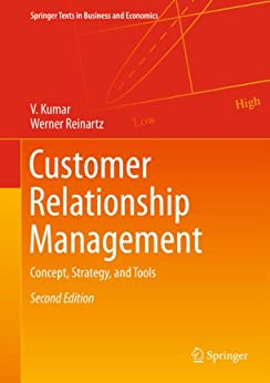 Customer Relationship Management: Concept, Strategy, and Tools (Springer Texts in Business and Economics) by [Kumar, V., Reinartz, Werner]