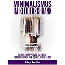 Minimalismus im Kleiderschrank: Der ultimative Weg zu einem erfolgreichen und glücklichen Leben