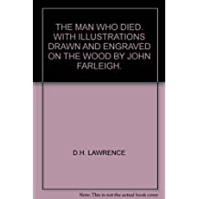 THE MAN WHO DIED. WITH ILLUSTRATIONS DRAWN AND ENGRAVED ON THE WOOD BY JOHN FARLEIGH.