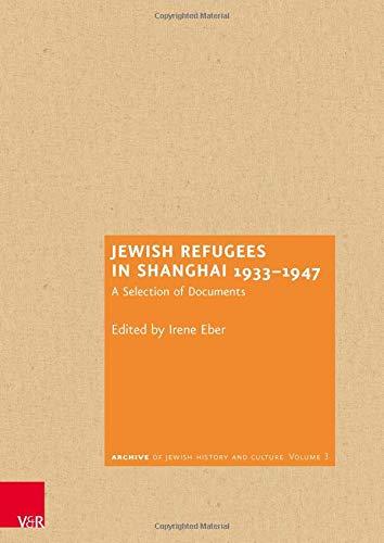 Jewish Refugees in Shanghai 1933-1947: A Selection of Documents (Archiv jüdischer Geschichte und Kultur, Band 3)
