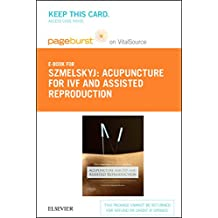 Acupuncture for Ivf and Assisted Reproduction Pageburst E-book on Vitalsource Retail Access Card: An Integrated Approach to Treatment and Management