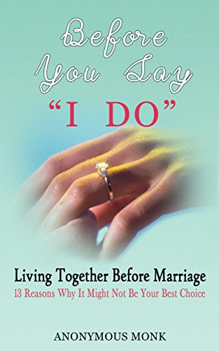 Before You Say I Do: Living Together Before Marriage: 13 Reasons Why It Might Not Be Your Best Choice (English Edition) por Anonymous Monk