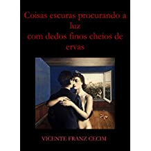 Coisas escuras procurando a luz com dedos finos cheios de ervas: Uma história de amor e cinzas (Portuguese Edition)