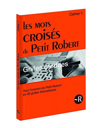 Les mots croisés du Petit Robert - Grilles inédites - Cahier 1 (1) par Bernard Philippet