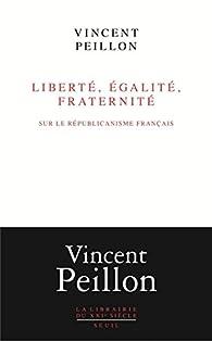 Liberté, égalité, fraternité par Vincent Peillon
