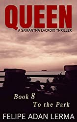 Queen, the Serial Novel: Book 8, To the Park: A Samantha Lacroix Thriller