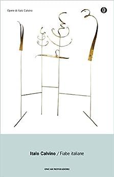 Fiabe italiane: raccolte dalla tradizione popolare durante gli ultimi cento anni e trascritte in lingua dai vari dialetti da Italo Calvino di [Calvino, Italo]