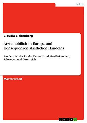 Ärztemobilität in Europa und Konsequenzen staatlichen Handelns: Am Beispiel der Länder Deutschland, Großbritannien, Schweden und Österreich