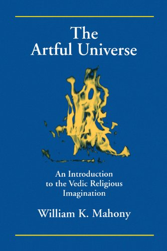 The Artful Universe: Introduction to the Vedic Religious Imagination (SUNY series in Hindu Studies) por William K. Mahony