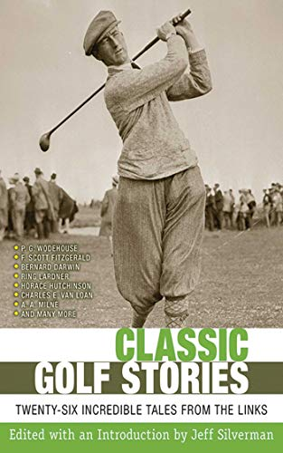 Classic Golf Stories: 26 Incredible Tales from the Links (English Edition)