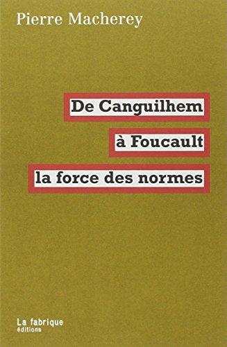 La force des normes : de Canguilhem à Foucault par Pierre Macherey