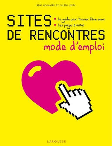 Sites de rencontres, mode d'emploi par Lemonnier Rémy & Julien Hirth
