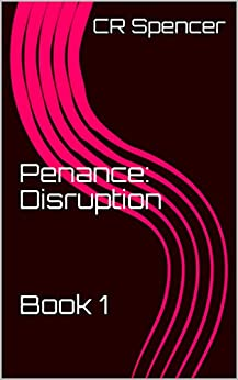 Penance: Disruption    Book 1 by [Spencer, CR]