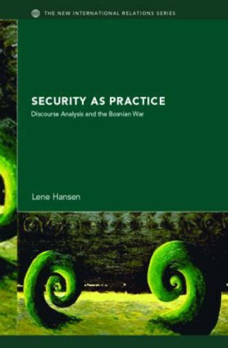 Security as Practice: Discourse Analysis and the Bosnian War (New International Relations) by Lene Hansen (2006-02-16)